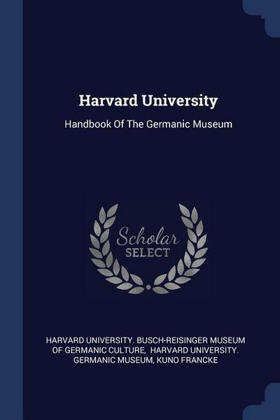 Harvard University: Handbook of the Germanic Museum