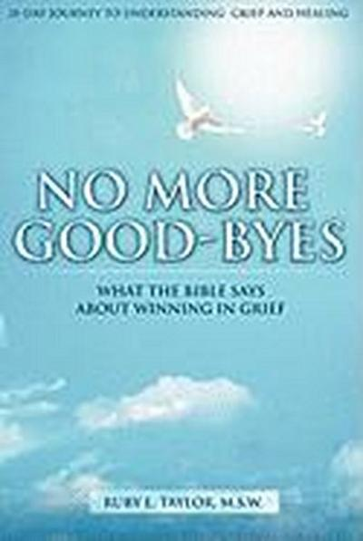 No More Good-Byes: What the Bible Says about Winning in Grief