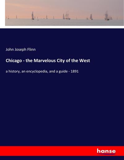 Chicago - the Marvelous City of the West