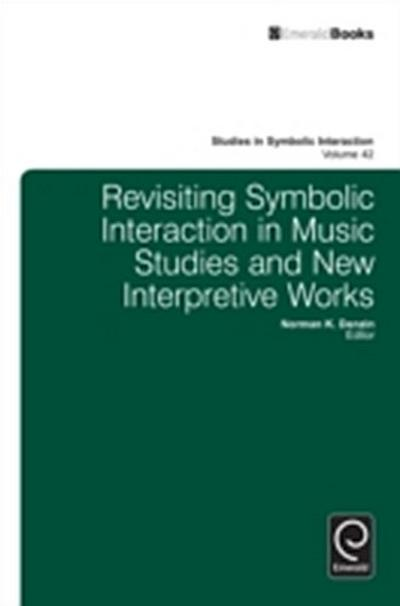 Revisiting Symbolic Interaction in Music Studies and New Interpretive Works