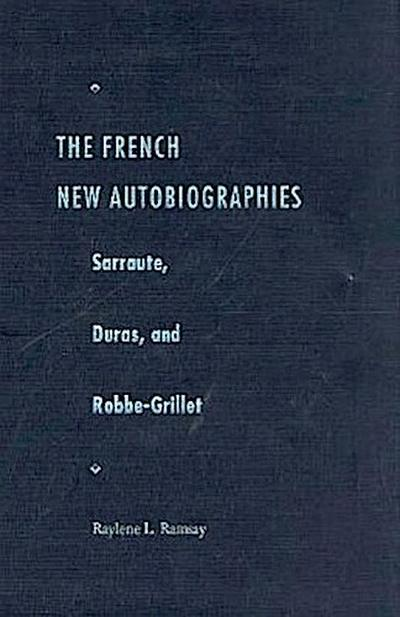 The French New Autobiographies: Sarraute, Duras, and Robbe-Grillet