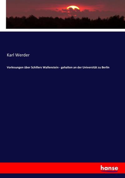 Vorlesungen über Schillers Wallenstein - gehalten an der Universität zu Berlin