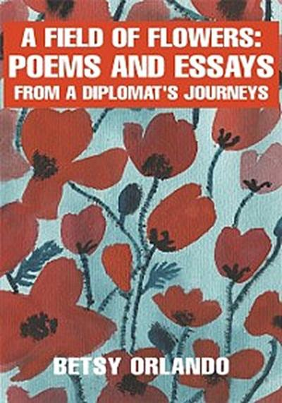 Field of Flowers: Poems and Essays from a Diplomat