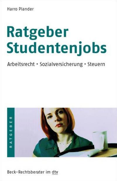 Ratgeber Studentenjobs: Arbeitsrecht · Sozialversicherung · Steuern