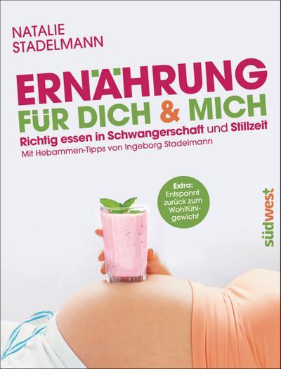 Ernährung für dich & mich: Richtig essen in Schwangerschaft und Stillzeit - Mit Hebammen-Tipps von Ingeborg Stadelmann