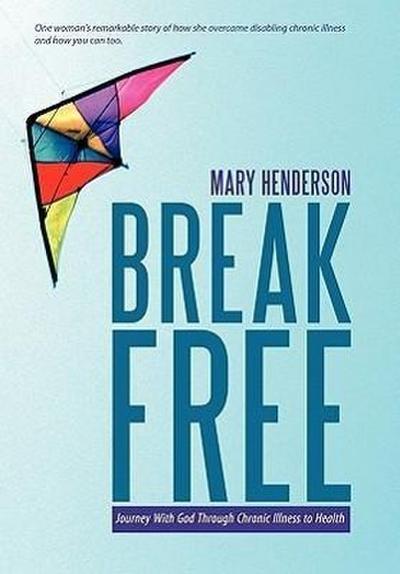 Break Free: Journey with God Through Chronic Illness to Health