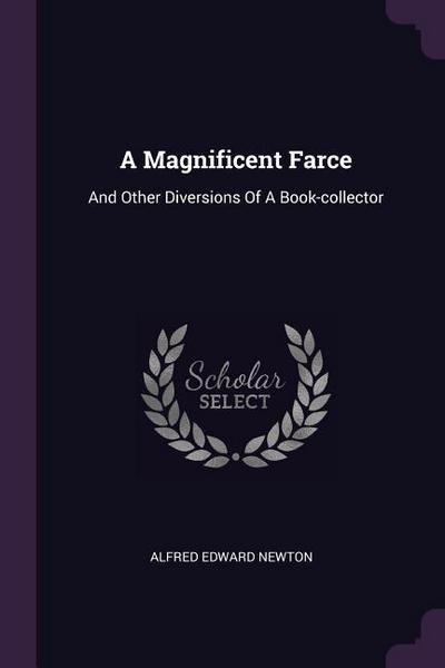 A Magnificent Farce: And Other Diversions of a Book-Collector
