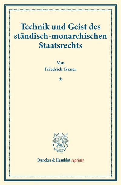 Technik und Geist des ständisch-monarchischen Staatsrechts.