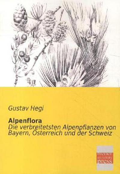 Alpenflora: Die verbreitetsten Alpenpflanzen von Bayern, Oesterreich und der Schweiz