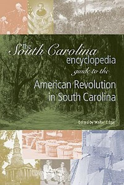 The South Carolina Encyclopedia Guide to the American Revolution in South Carolina