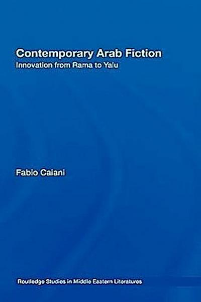 Contemporary Arab Fiction: Innovation from Rama to Yalu