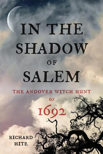 In the Shadow of Salem: The Andover Witch Hunt of 1692
