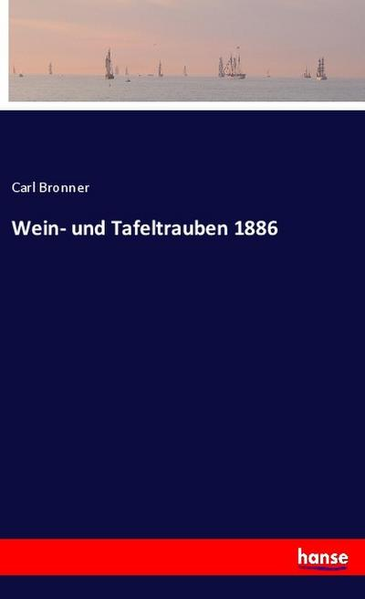 Wein- und Tafeltrauben 1886
