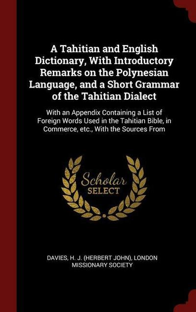 A Tahitian and English Dictionary, with Introductory Remarks on the Polynesian Language, and a Short Grammar of the Tahitian Dialect: With an Appendix
