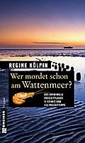 Wer mordet schon am Wattenmeer?: 11 Krimis un ...