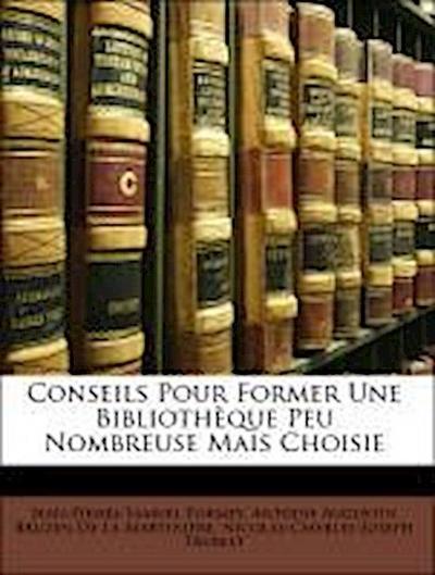 Conseils Pour Former Une Bibliothèque Peu Nombreuse Mais Choisie