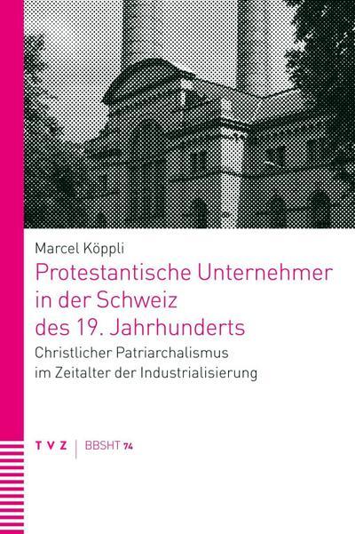 Protestantische Unternehmer in der Schweiz des 19. Jahrhunderts