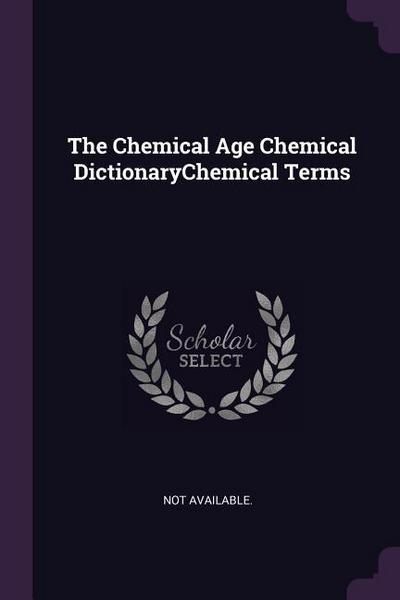 The Chemical Age Chemical Dictionarychemical Terms