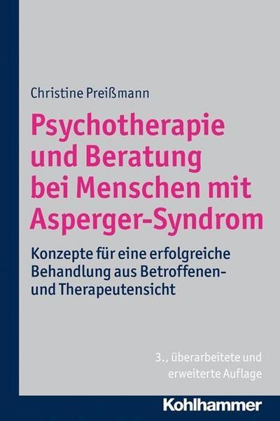 Psychotherapie und Beratung bei Menschen mit Asperger-Syndrom: Konzepte für eine erfolgreiche Behandlung aus Betroffenen- und Therapeutensicht