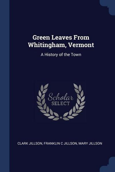 Green Leaves from Whitingham, Vermont: A History of the Town