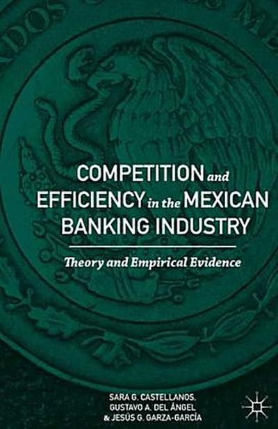 Competition and Efficiency in the Mexican Banking Industry