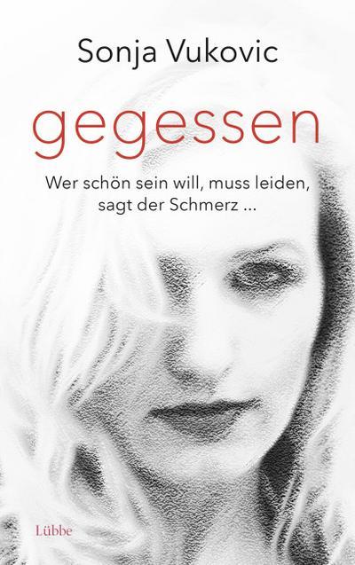 Gegessen; Wer schön sein will, muss leiden, sagt der Schmerz...; Deutsch