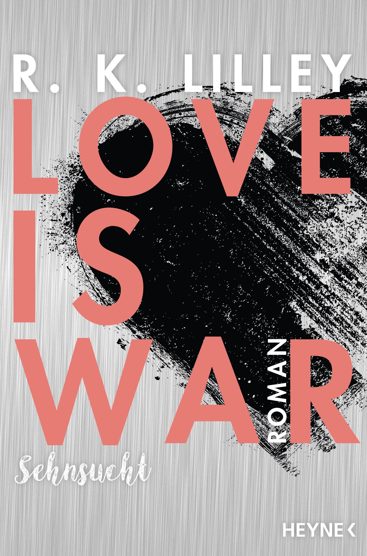 R. K. Lilley / Love is War - Sehnsucht /  9783453580565
