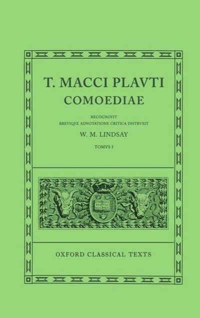 Comoediae: Volume I: Amphitruo, Asinaria, Aulularia, Bacchides, Captivi, Casina, Cistellaria, Curculio, Epidicus, Menaechmi, Merc