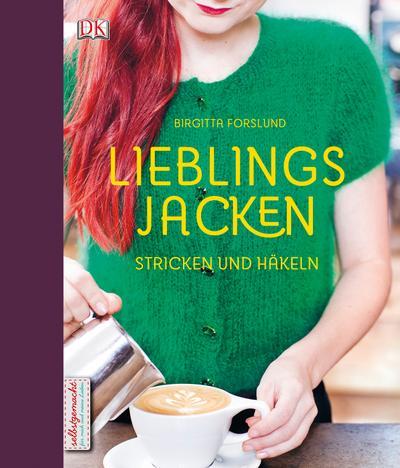 Lieblingsjacken; Stricken und Häkeln; Deutsch; ca. 180 farbige Abbildungen