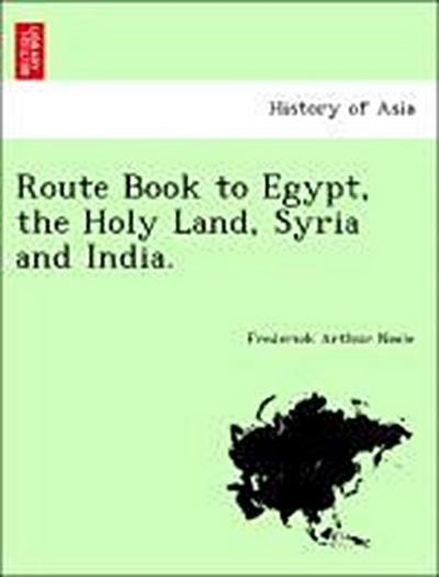 Route Book to Egypt, the Holy Land, Syria and India.