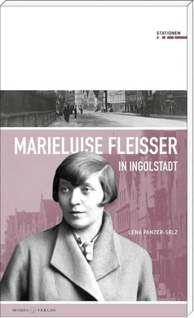 Marieluise Fleißer in Ingolstadt; Stationen; Stationen; Deutsch; s/w- und Farbabb.