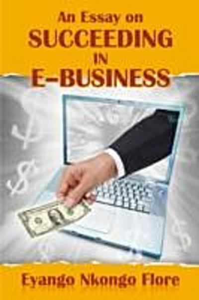Essay on SUCCEEDING IN E -BUSINESS