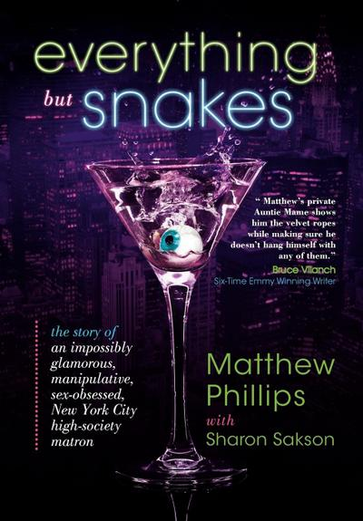 Everything But Snakes: The Story of an Impossibly Glamorous, Manipulative, Sex-Obsessed, New York City High-Society Matron