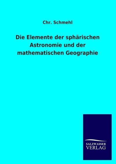 Die Elemente der sphärischen Astronomie und der mathematischen Geographie