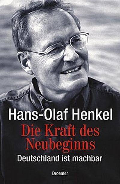Die Kraft des Neubeginns - Droemer HC - Gebundene Ausgabe, Deutsch, Hans-Olaf Henkel, Deutschland ist machbar, Deutschland ist machbar