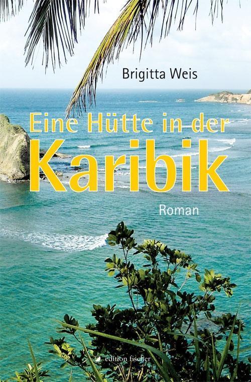 Eine Hütte in der Karibik, Brigitta Weis