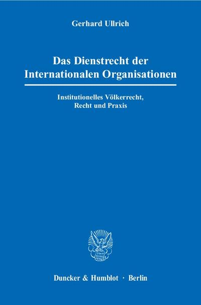 Das Dienstrecht der Internationalen Organisationen.