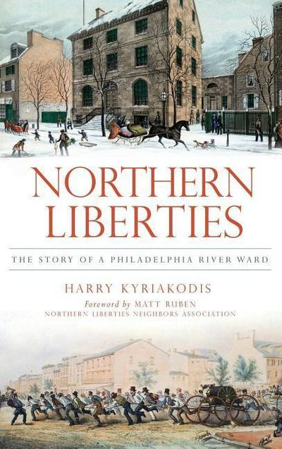 Northern Liberties: The Story of a Philadelphia River Ward