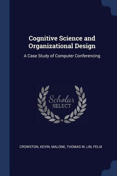 Cognitive Science and Organizational Design: A Case Study of Computer Conferencing