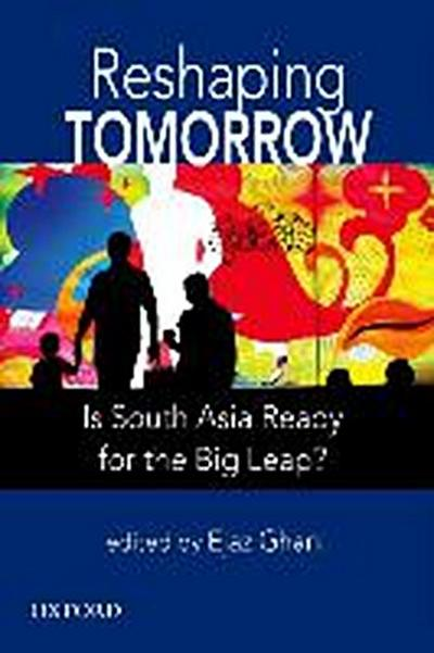 Reshaping Tomorrow: Is South Asia Ready for the Big Leap?