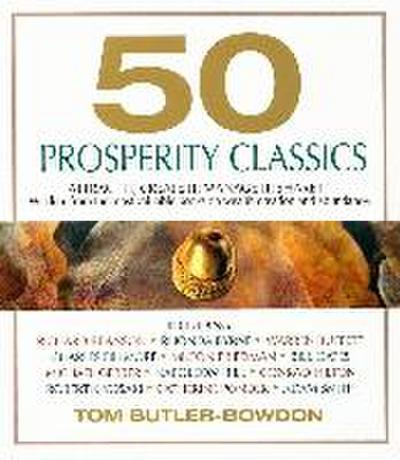 50 Prosperity Classics: Attract It, Create It, Manage It, Share It: Wisdom from the Most Valuable Books on Wealth Creation and Abundance