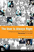 User Is Always Right, The: A Practical Guide to Creating and Using Personas for the Web (Voices That Matter)