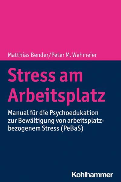 Stress am Arbeitsplatz: Manual für die Psychoedukation zur Bewältigung von arbeitsplatzbezogenem Stress (PeBaS)