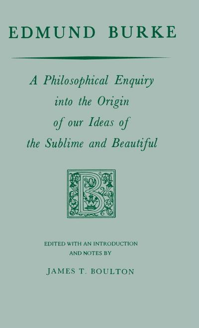 Edmund Burke: A Philosophical Enquiry Into the Origin of Our Ideas of the Sublime and Beautiful