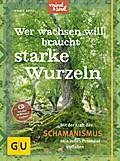 Wer wachsen will, braucht starke Wurzeln (mit CD): Mit der Kraft des Schamanismus sein volles Potenzial entfalten (GU Mind & Soul Textratgeber)