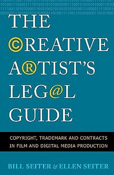 The Creative Artist's Legal Guide: Copyright, Trademark, and Contracts in Film and Digital Media Production
