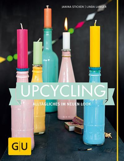 Upcycling; Alltägliches im neuen Look   ; GU Kreativ Spezial ; Deutsch; 100 Fotos -
