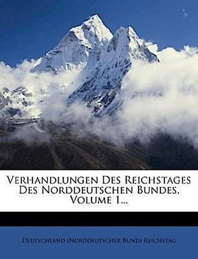 Stenographische Berichte ueber die Verhandlungen des Reichstages des Norddeutschen Bundes im Jahre 1867, erster Band