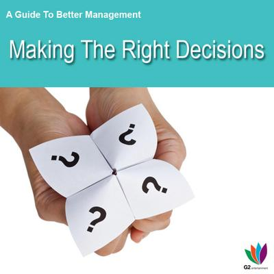 A Guide to Better Management: Making the Right Decisions
