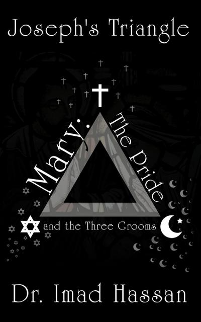 Joseph's Triangle: Mary: The Pride and the Three Grooms